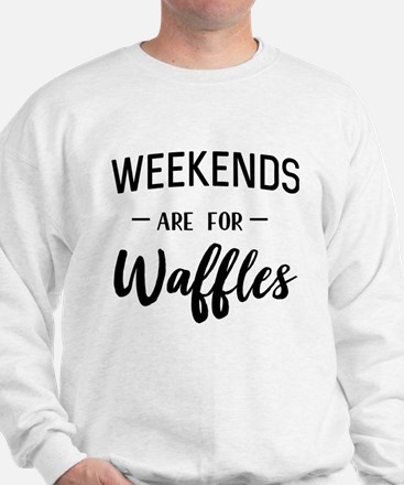 Weekends are for waffles Sweatshirt