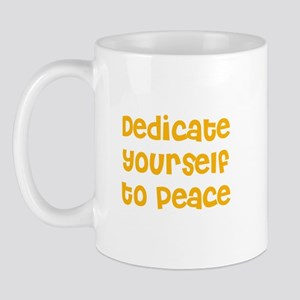 Dedicate yourself to peace Mug