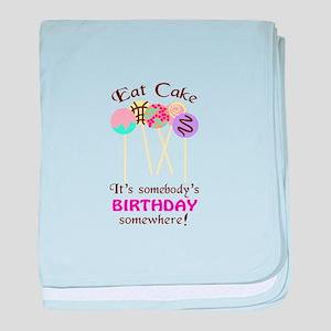 Eat Cake It's Somebody's Birthday Somewhere! baby