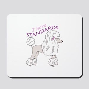 I HAVE STANDARDS Mousepad