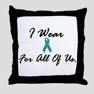 I Wear Teal For All Of Us 1 Throw Pillow