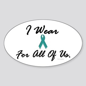I Wear Teal For All Of Us 1 Oval Sticker