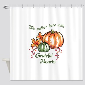 We Gather Here With Grateful Hearts Shower Curtain