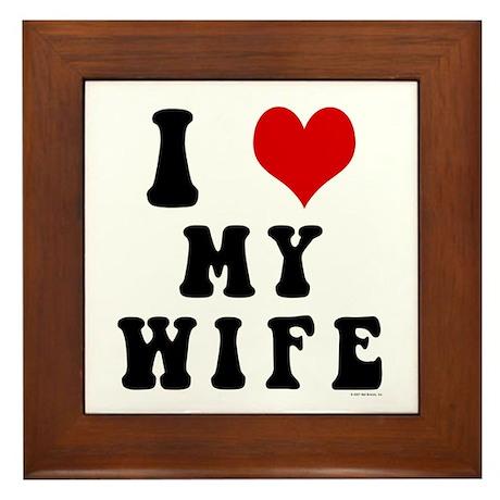 I Love (Heart) My Wife Framed Tile