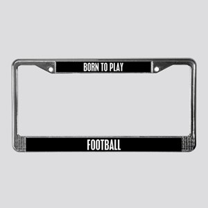 Born To Play Football License Plate Frame