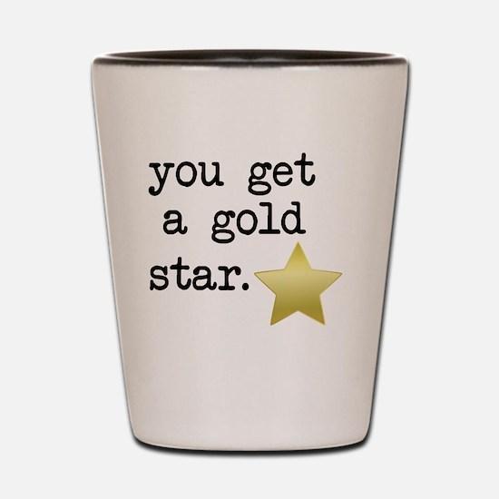 You Get a Gold Star Shot Glass