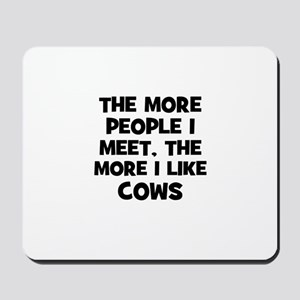 the more people I meet, the m Mousepad