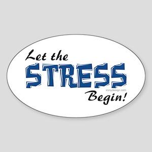 Let the stress begin! Oval Sticker