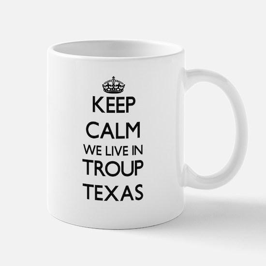 Keep calm we live in Troup Texas Mugs