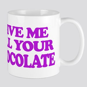 Give Me All Your Chocolate Mugs