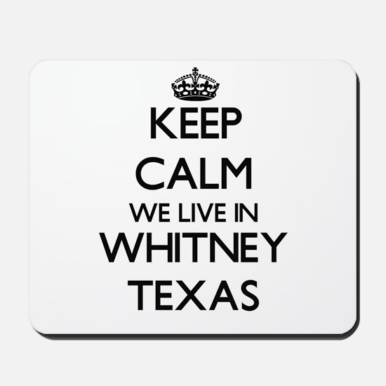 Keep calm we live in Whitney Texas Mousepad