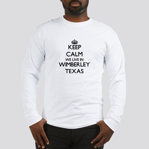 Keep calm we live in Wimberley Long Sleeve T-Shirt