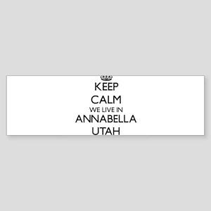 Keep calm we live in Annabella Utah Bumper Sticker