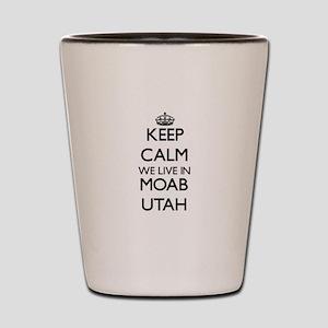 Keep calm we live in Moab Utah Shot Glass