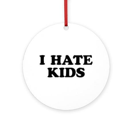 I Hate Kids Round Ornament By Hatekids