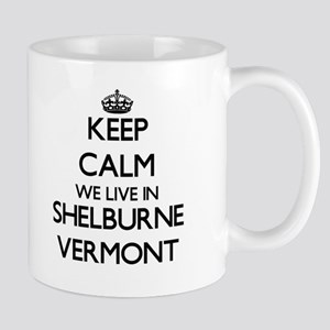 Keep calm we live in Shelburne Vermont Mugs