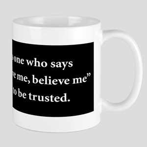 No One Who Says Believe Me Is To 11 oz Ceramic Mug