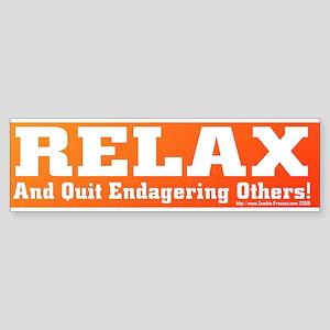 Relax - Quit Endangering Others Bumper Sticker