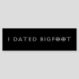 I Dated Bigfoot Bumper Sticker