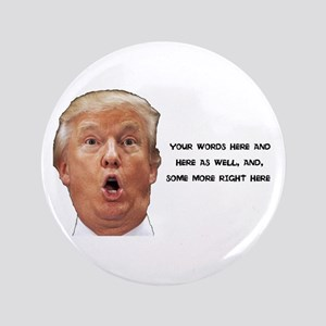 """Make Your Own Trump Meme Saying 3.5"""" Button"""