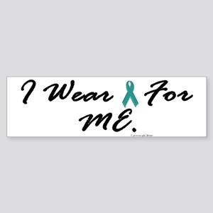 I Wear Teal For Me 1 Bumper Sticker