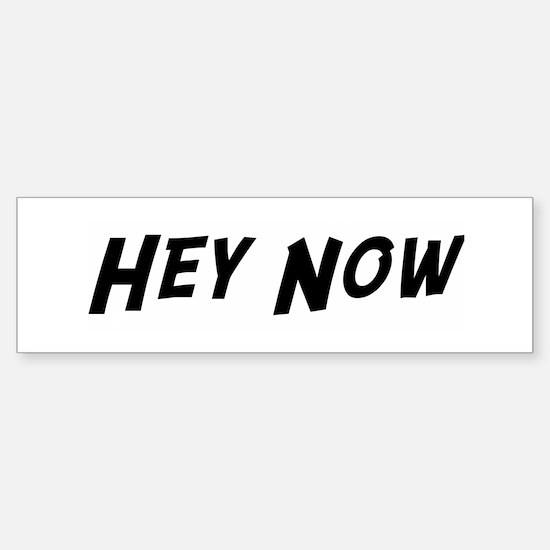 Hey Now Bumper Bumper Bumper Sticker