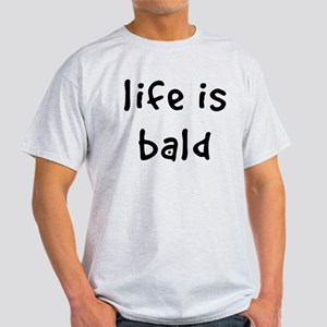 Life is Bald Light T-Shirt