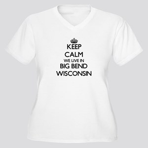 Keep calm we live in Big Bend Wi Plus Size T-Shirt