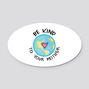 BE KIND TO YOUR MOTHER Oval Car Magnet