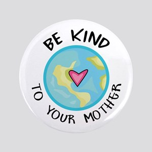 """BE KIND TO YOUR MOTHER 3.5"""" Button"""