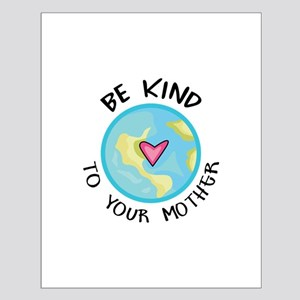 BE KIND TO YOUR MOTHER Posters