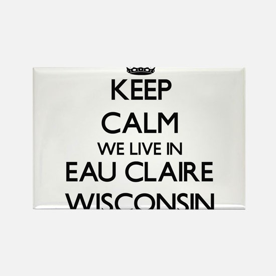 Keep calm we live in Eau Claire Wisconsin Magnets