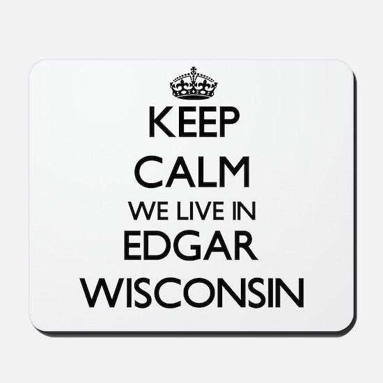 Keep calm we live in Edgar Wisconsin Mousepad