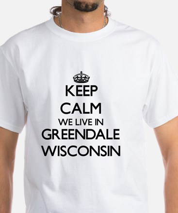 Keep calm we live in Greendale Wisconsin T-Shirt