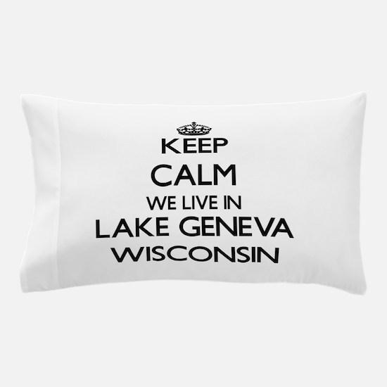 Keep calm we live in Lake Geneva Wisco Pillow Case