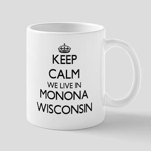 Keep calm we live in Monona Wisconsin Mugs