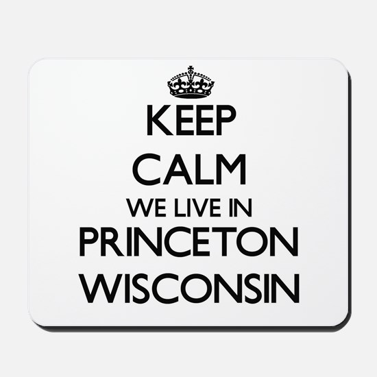 Keep calm we live in Princeton Wisconsin Mousepad