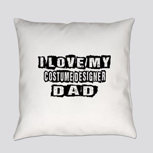 I Love My Costume designer Dad Everyday Pillow