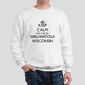 Keep calm we live in Wauwatosa Wisconsi Sweatshirt