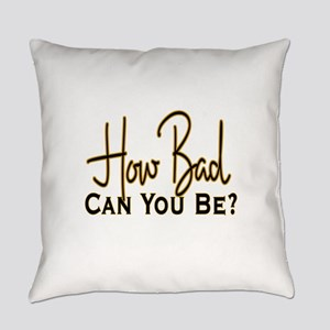 10x10_apparel howbad copy Everyday Pillow