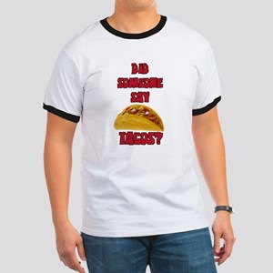 DID SOMEONE SAY TACOS? T-Shirt