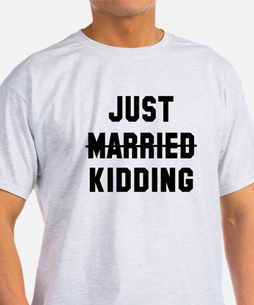 Just married kidding T-Shirt