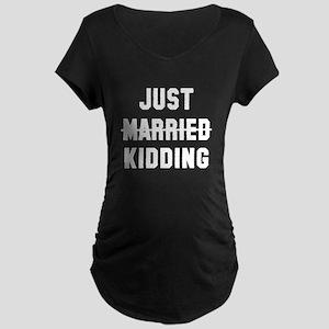 Just married kidding Maternity Dark T-Shirt