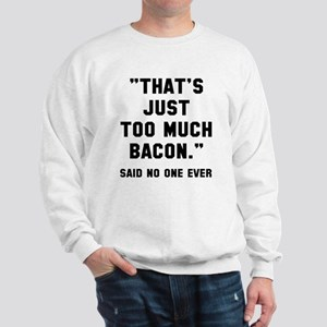 Too much bacon Sweatshirt