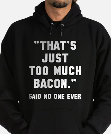 Too much bacon Hoodie (dark)