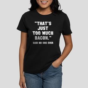 Too much bacon Women's Dark T-Shirt
