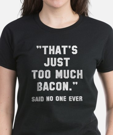 Too much bacon Women's Dark T-Shirt