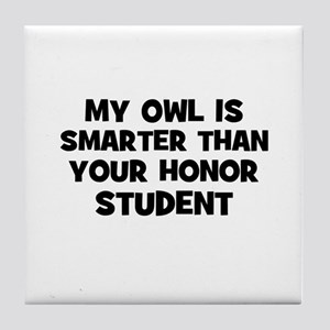 my owl is smarter than your h Tile Coaster