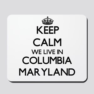 Keep calm we live in Columbia Maryland Mousepad
