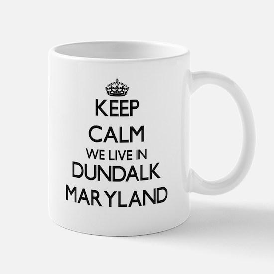 Keep calm we live in Dundalk Maryland Mugs
